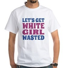 Let's Get White Girl Wasted Shirt