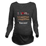 I Love Bacon Long Sleeve Maternity T-Shirt