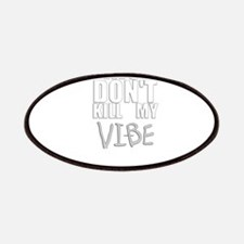 DONT KILL MY VIBE Patches
