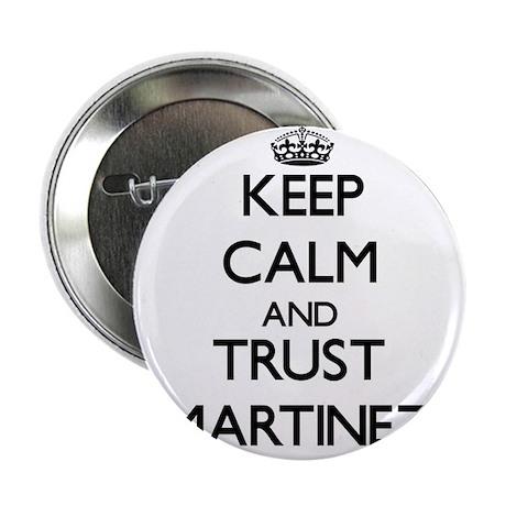"Keep calm and Trust Martinez 2.25"" Button"