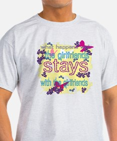 What Happens with the girlfriends stays..... T-Shirt