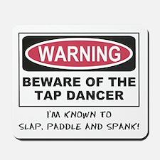 Beware of Tap Dancer Mousepad