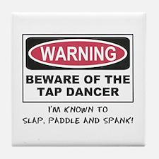 Beware of Tap Dancer Tile Coaster