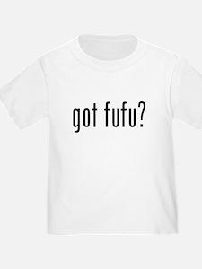 Got Fufu? Toddler Tee T-Shirt