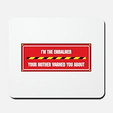 I'm the Embalmer Mousepad