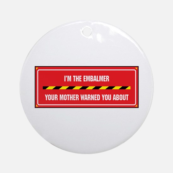 I'm the Embalmer Ornament (Round)