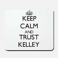 Keep calm and Trust Kelley Mousepad