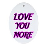 LOVE YOU MORE 5 Ornament (Oval)