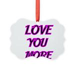 LOVE YOU MORE 5 Ornament
