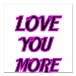 LOVE YOU MORE 5 Square Car Magnet 3