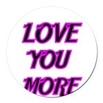 LOVE YOU MORE 5 Round Car Magnet
