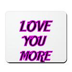 LOVE YOU MORE 5 Mousepad