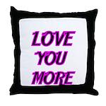 LOVE YOU MORE 5 Throw Pillow