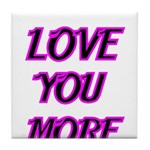 LOVE YOU MORE 5 Tile Coaster