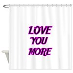 LOVE YOU MORE 5 Shower Curtain
