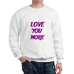 LOVE YOU MORE 5 Sweatshirt