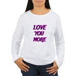 LOVE YOU MORE 5 Long Sleeve T-Shirt