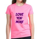 LOVE YOU MORE 5 T-Shirt