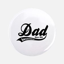 """Awesome Dad Since 2011 3.5"""" Button (100 pack)"""