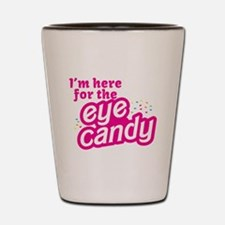 Im here for the Eye Candy Shot Glass