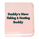 Daddys New Fishing And Hunting Buddy Baby Blanket