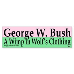 George W. Bush: A Wimp in Wolf's Clothing