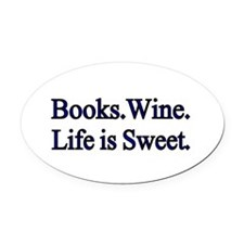 Books.Wine. LIfe is Sweet. Oval Car Magnet