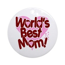 World's BEST Mom! Ornament (Round)