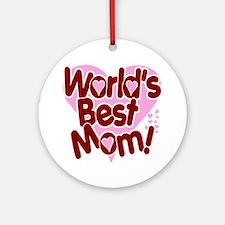 World's BEST Mom! Ornament (Round)