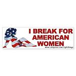 I Break for American Women Bumper Sticker