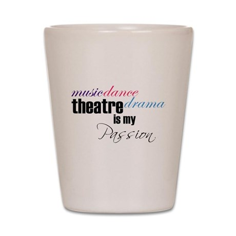 Theatre is my passion Shot Glass