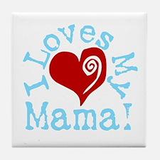 I LOVES My Mama! Tile Coaster