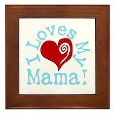 I LOVES My Mama! Framed Tile