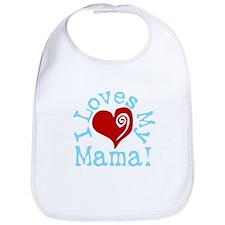 I LOVES My Mama! Bib