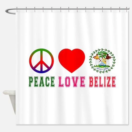 Peace Love Belize Shower Curtain