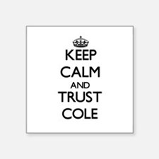 Keep calm and Trust Cole Sticker