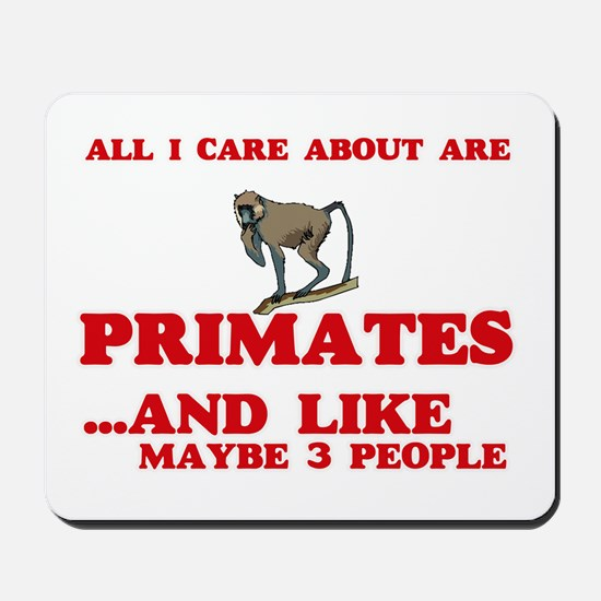 All I care about are Primates Mousepad