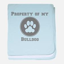 Property Of My Bulldog baby blanket