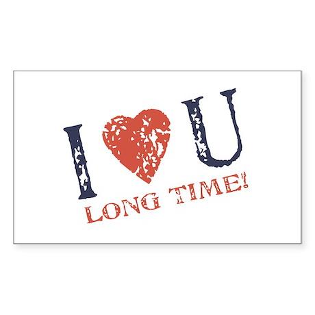 I <3 U Long Time Rectangle Sticker