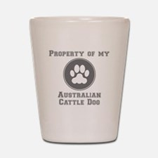 Property Of My Australian Cattle Dog Shot Glass