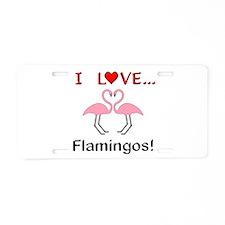 I Love Flamingos Aluminum License Plate