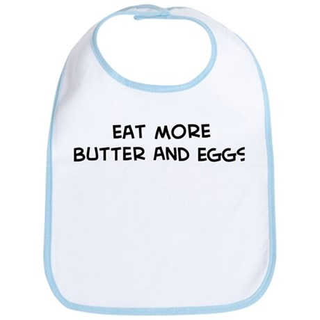 Eat more Butter And Eggs Bib