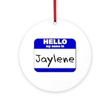 hello my name is jaylene  Ornament (Round)