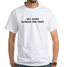 Eat more Burger And Fries Shirt