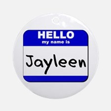 hello my name is jayleen  Ornament (Round)