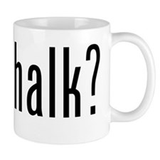 Got Chalk? Mugs