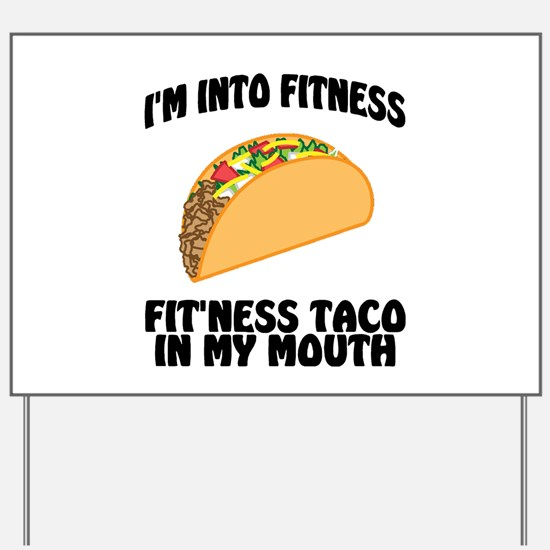 I'm Into Fitness...Fit'Ness Taco In My M Yard Sign