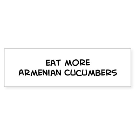 Eat more Armenian Cucumbers Bumper Sticker
