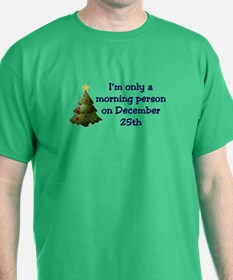 Im only a monring person on Dec. 25th T-Shirt