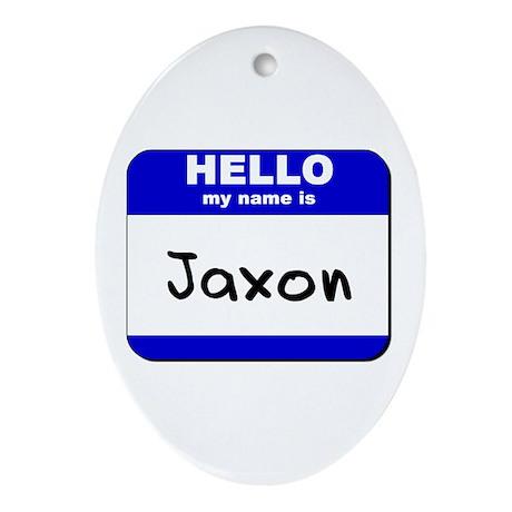 hello my name is jaxon Oval Ornament